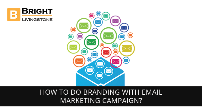 How-to-do-branding-with-email-marketing-campaign |brightlivingstone.com